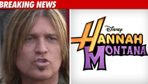 Billy Ray -- Hannah Montana 'Destroyed' My Family