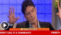 Charlie Sheen: I'd RETURN to 'Men' ... If They'd Have Me Back
