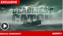 'Deadliest Catch' Emergency Call -- CREWMEMBER DOWN!
