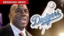 Magic Johnson LOVES LA Dodgers -- Drops $2 BILLION to Purchase Team