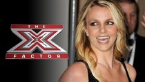 Britney Spears -- Closing $15 MILLION Deal to Judge 'X Factor'