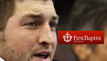First Baptist Church -- Tim Tebow Was 'Pressured' to Cancel Speech On Us