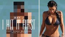 Ray J -- Serenades Kim Kardashian With Explicit 'I HIT IT FIRST' Lyrics