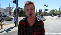 'Breaking Bad' Star Aaron Paul -- I Need a Job, BITCH!