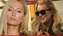 Paris Hilton to Lindsay Lohan -- 'No One F***s With My Family and Gets Away With It'