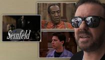 Ricky Gervais -- Kills ONE TV Show ... Cosby, Seinfeld or Raymond