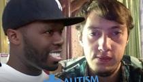 50 Cent -- Donates $100k to Autism Speaks
