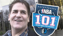 Mark Cuban -- Defends NBA Class for Women ... 'Mavs Fans LOVE It!'