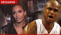 'Basketball Wives' Star Evelyn Lozada -- I Didn't Know My Ex-Fiance Was Broke!