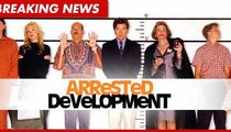 'Arrested Development' -- Coming Back for One More Season!!!!