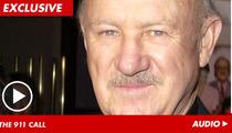 Gene Hackman 911 Call -- 'Injuries Life-Threatening'