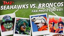 TMZ's Seahawks vs. Broncos Fan Photo Contest -- Enter to Win!