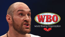 WBO To Tyson Fury -- Why Shouldn't We Take Your Belt? ... Ya Got 10 Days To Explain